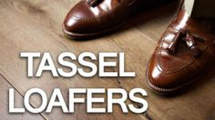A complete guide to Tassel Loafers