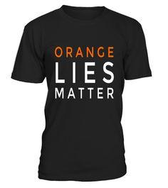T shirt  Orange Lies Matter Trump politics awesome funny t-shirt  fashion trend 2018 #tshirt, #tshirtfashion, #fashion