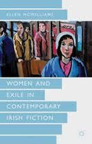 Women and exile in contemporary Irish fiction / Ellen McWilliams, Lecturer in English Literature, University of Exeter - New York : Palgrave Macmillan, 2013