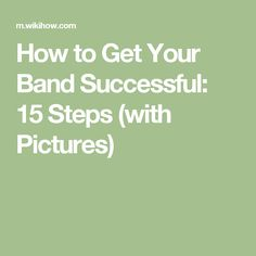 How to Get Your Band Successful: 15 Steps (with Pictures)