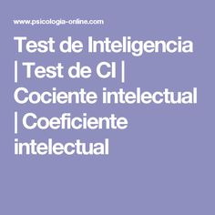 Test de Inteligencia | Test de CI | Cociente intelectual | Coeficiente intelectual