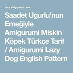 Saadet Uğurlu'nun Emeğiyle Amigurumi Miskin Köpek Türkçe Tarif / Amigurumi Lazy Dog English Pattern