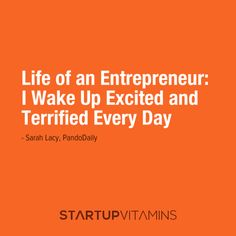 Life of an Entrepreneur: I Wake Up Excited and Terrified Every Day - Sarah Lacy, PandoDaily