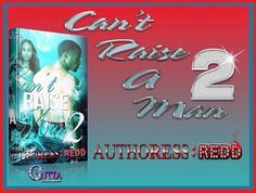 YOU DON'T WANT TO MISS OUT ON ALL THIS DRAMA...ENJOY THE WHOLE SERIES NOW WITH NO WAIT.....ARE YOU REDDY?  http://www.amazon.com/CANT-RAISE-MAN-AUTHORESS-REDD-ebook/dp/B00IYGD5D6/ref=pd_sim_kstore_4?ie=UTF8&refRID=12JD2MDKF4T8XWY90SGD  http://www.amazon.com/CANT-RAISE-MAN-PART-II-ebook/dp/B00MVB5LT6/ref=pd_sim_1?ie=UTF8&refRID=0FFTZK0XYJGH7WDYCRZE
