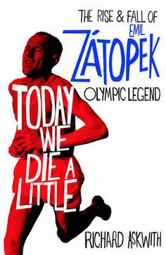 Today We Die a Little: The Rise and Fall of Emil Zatopek, Olympic Legend (Hardback)