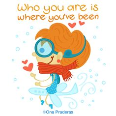 Who you are is where you've been #qotd #happy #positive #kids #ladywavedoodle http://www.onapraderas.com/who-you-are/