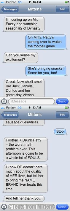 Mittens' afternoon is ruined by football and an appearance by Drunk Patty, his least favorite neighbor.  NEW Daily Texts from Mittens: The Afternoon of Fouls Edition More Mittens: http://textsfrommittens.com/