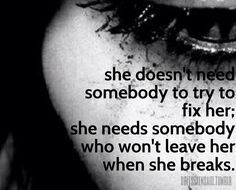 I don't need to be fix! I just need someone to hold me while I cry...