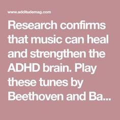 Research confirms that music can heal and strengthen the ADHD brain. Play these tunes by Beethoven and Bach to help your child focus and improve language. Adhd Odd, Adhd And Autism, Adhd Facts, Adhd Help, Adhd Brain, Adhd Diet, Attention Deficit Disorder, Adhd Strategies, Adult Adhd