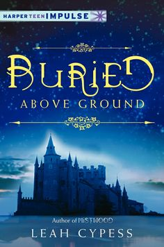 Buried Above Ground | Books | Epic Reads << a novella by Leah Cypess