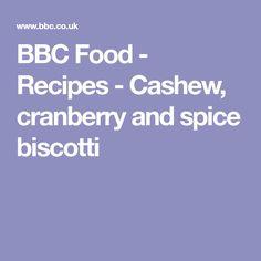 BBC Food - Recipes - Cashew, cranberry and spice biscotti