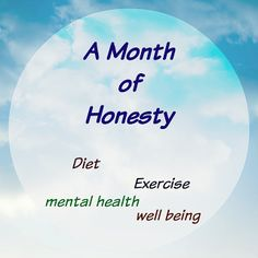Ojo's World: A Month of Honesty: Day 15 Exercise And Mental Health, Honesty, Fitness Diet, Chart, Writing, Reading, Blog, Reading Books, Blogging
