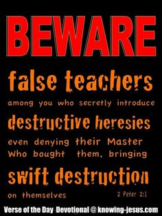 2 Peter 2:1 (NKJV) - But there were also false prophets among the people, even as there will be false teachers among you, who will secretly bring in destructive heresies, even denying the Lord who bought them, and bring on themselves swift destruction.