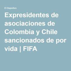 Expresidentes de asociaciones de Colombia y Chile sancionados de por vida | FIFA