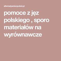 pomoce z jęz polskiego , sporo materiałów na wyrównawcze Teacher, Education, School, Tips, Therapy, Literatura, Polish, Projects, Professor