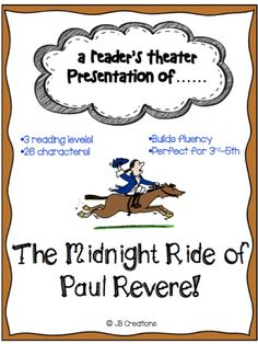 FREEBIE!  26 CHARACTER PARTS!  3 READING LEVELS!  Students will see the adventurous ride of Paul Revere come to life as they practice fluency and expression all at the same time!  This original play contains 26 parts featuring 3 different reading levels to ensure whole class participation, differentiation, and engagement.  http://www.teacherspayteachers.com/Product/Readers-Theater-The-Midnight-Ride-of-Paul-Revere-3rd-4th-5th-grades-1281828