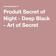 Produit Secret of Night - Deep Black - Art of Secret