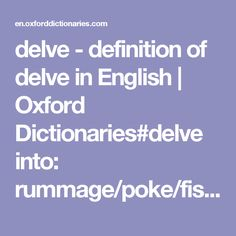 delve - definition of delve in English | Oxford Dictionaries#delve into: rummage/poke/fish/root/ferret/scrabble around in sth !