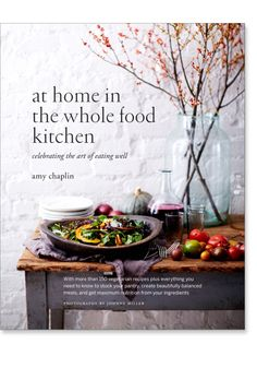 At Home in the Whole Food Kitchen: Celebrating the Art of Eating Well: 9781611800852: Amy Chaplin: Books: Shambhala Publications