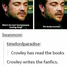 Crowley has got a Fanfiction Business, stupid fangirls are selling their Soul for another chapter of a brilliant Fanfiction. There are some good writers in hell. Winchester, Spn Memes, Supernatural Destiel, Mark Sheppard, Super Natural, Comic, Family Business, Superwholock, Watson Sherlock