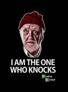 """""""I am the one who knocks."""" 