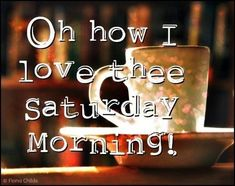 Oh How I Love Thee Saturday Morning! good morning saturday quotes good morning saturday saturday image quotes saturday morning coffee quotes saturday quotes and sayings saturday good morning quotes Saturday Morning Quotes, Saturday Images, Saturday Coffee, Saturday Saturday, Good Morning Coffee, Good Morning Good Night, Good Morning Quotes, Saturday Humor, Sunday Morning