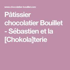 Pâtissier chocolatier Bouillet - Sébastien et la [Chokola]terie