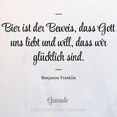 """""""Bier ist der Beweis, dass Gott und liebt und will, dass wir glücklich sind"""" - Benjamin Franklin"""