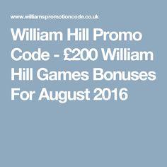 William Hill Promo Code - £200 William Hill Games Bonuses For August 2016