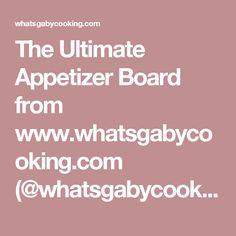 The Ultimate Appetizer Board from www.whatsgabycooking.com (@whatsgabycookin) - What's Gaby Cooking