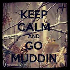 Keep Calm and Go Muddin'