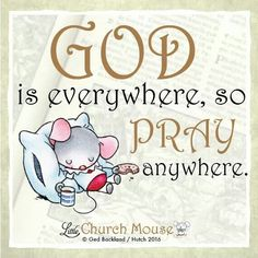 ✞♡✞ God is everywhere, so Pray anywhere.Little Church Mouse 17 Jan. Uplifting Quotes, Positive Quotes, Inspirational Quotes, Motivational, Bible Quotes, Bible Scriptures, Food Quotes, Qoutes, Pray Quotes