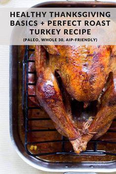 Healthy Thanksgiving Basics + Perfect Roast Turkey Recipe (Paleo, Whole30, AIP-friendly)