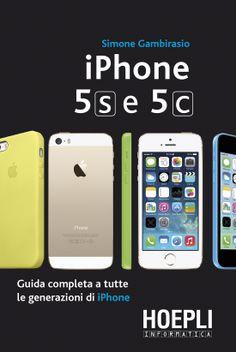 iPhone 5s e 5c di Simone Gambirasio Guida completa a tutte le generazioni di iPhone.