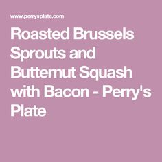 Roasted Brussels Sprouts and Butternut Squash with Bacon - Perry's Plate
