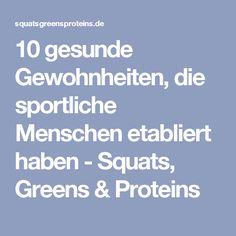 10 gesunde Gewohnheiten, die sportliche Menschen etabliert haben - Squats, Greens & Proteins