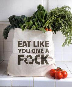 Eat like you give a fuck. BEST BAG EVER.   Watch the films Earthlings and Cowspiracy for more kick ass eye opening. Ignorance is not bliss. Not for you, the animals, nor the environment. Know where your food comes from. It's our personal responsibility to make conscious choices. Multimillion dollar industries are not going to tell you the truth. Take back the reins.