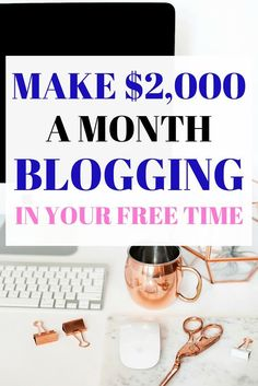 Start a blog and make an extra $2,000 or more each month from just a few hours of work!