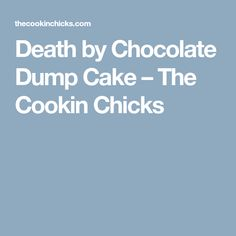 Death by Chocolate Dump Cake – The Cookin Chicks