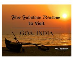 Five Fabulous Reasons to visit Goa, India - Five Fab reasons to visit and why I'd love to return