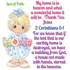 .♥♥⭐  ⭐  ⭐  ⭐  ⭐  ⭐  ⭐  ⭐ ♥♥ JESUS LOVES US * ✿ ¸. ◦ * '`* ✿* ✿ ¸. ◦ * '`*  ♥♥⭐ 2 CORINTHIAN 5:1 5. We know that our body—the tent we live in here on earth—will be destroyed. But when that happens, God will have a home for us to live in. It will not be the kind of home people build here. It will be a home in heaven that will continue forever. ♥♥⭐  ⭐  ⭐  ⭐  ⭐  ⭐  ⭐  ⭐ ♥♥ JESUS LOVES US * ✿ ¸. ◦ * '`* ✿* ✿ ¸. ◦ * '`*  ♥♥⭐