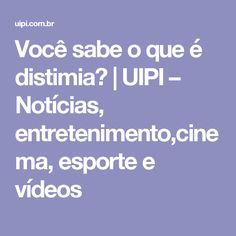 Você sabe o que é distimia? | UIPI – Notícias, entretenimento,cinema, esporte e vídeos