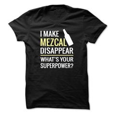 I Make Mezcal Disappear - #boyfriend gift #cheap gift. THE BEST => https://www.sunfrog.com/Funny/I-Make-Mezcal-Disappear.html?68278