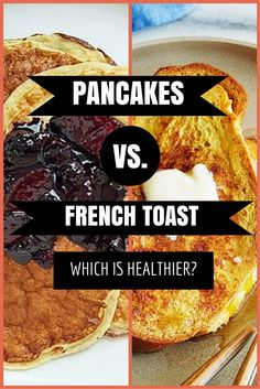 Pancakes vs. French Toast: Which is Healthier?