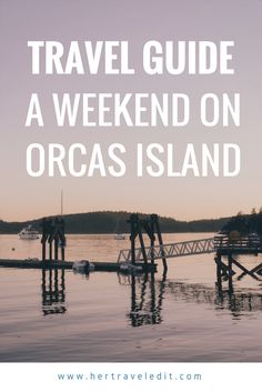 Her Travel Edit : Detailed Guide to a Weekend on Orcas Island, largest of the San Juan Islands