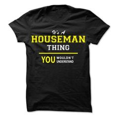 Its A HOUSEMAN thing, you wouldnt understand !! - #bachelorette shirt #university tee. CHECKOUT => https://www.sunfrog.com/Names/Its-A-HOUSEMAN-thing-you-wouldnt-understand-.html?68278