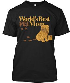 World's Best Pei Mom - Limited Edition | Teespring  http://teespring.com/pei-mom SALE ENDS TODAY! Get this great shirt for the #sharpei mom in your family!