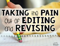 Taking the Pain Out of Editing and Revising