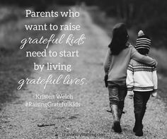 """""""Parents who want to raise grateful kids need to start by living grateful lives."""" - Kristen Welch, Raising Grateful Kids in an Entitled World #RaisingGratefulKids"""