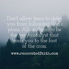Don't allow fears to deter you from following God's plans. Allow the to be the very catalyst that leads you to the foot of the cross. So often when trying to understand God's call for my life, I felt like His plans for me were elusive and intangible. In t Women Of Faith, Faith In God, Have Faith, Finding God, Finding Yourself, Calling Quotes, Find Your Calling, Biblical Inspiration, Scripture Verses